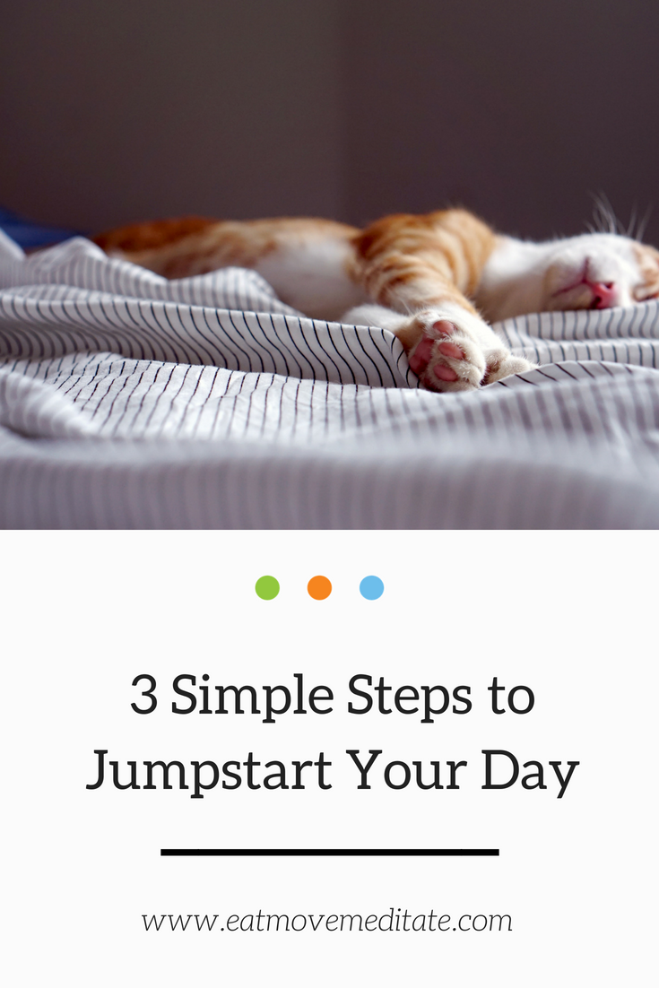 3 Simple Steps to Jumpstart Your Day