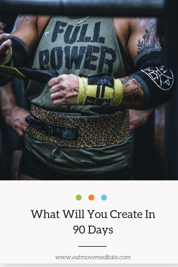 What will you create in 90 Days